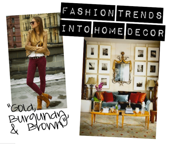 Fashion Trends Into Home Decor: Gold, Burgundy, & Brown