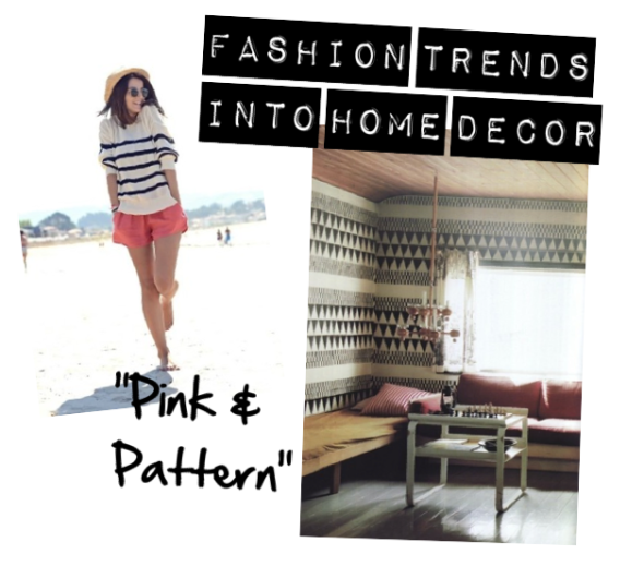 Fashion Trends Into Home Decor: Pink & Pattern